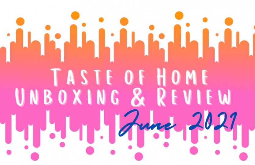 Taste of Home Unboxing & Review June 2021